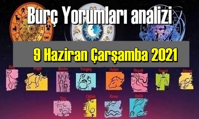 9 Haziran Çarşamba 2021/ Günlük Burç Yorumları analizi