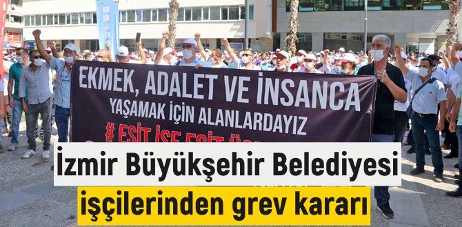 İzmir Büyükşehir Belediyesi girişine grev kararı asıldı