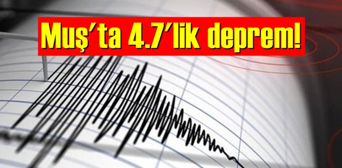 Muş'ta 4.7'lik deprem!