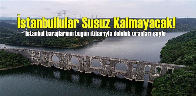 İstanbul barajlarının bugün itibarıyla doluluk oranları şöyle