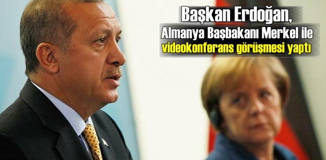 Başkan Erdoğan, Almanya Başbakanı Merkel ile videokonferans görüşmesi yaptı