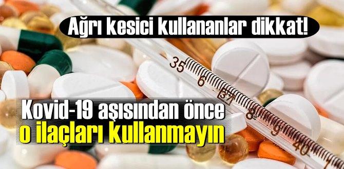 Ağrı kesici kullananlar dikkat! Kovid-19 aşısından önce o ilaçları kullanmayın