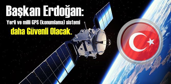 Başkan Erdoğan: Yerli ve milli GPS (konumlama) sistemi daha Güvenli Olacak