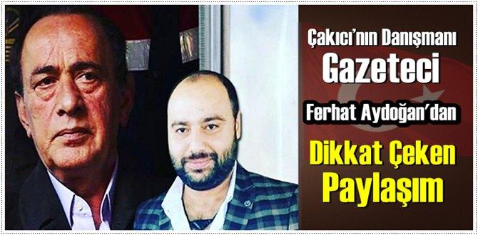 Çakıcı'nın Danışmanı Gazeteci Ferhat Aydoğan'dan Dikkat Çeken Paylaşım