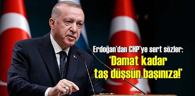 Erdoğan'dan CHP'ye sert sözler: 'Damat kadar taş düşsün başınıza!'