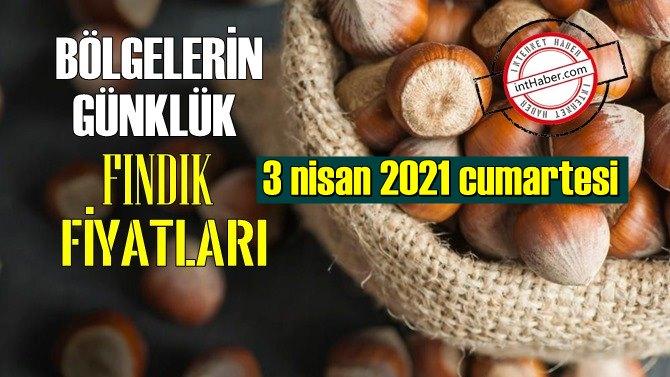 3 nisan 2021 cumartesi Türkiye günlük Fındık fiyatları, Fındık bugüne nasıl başladı