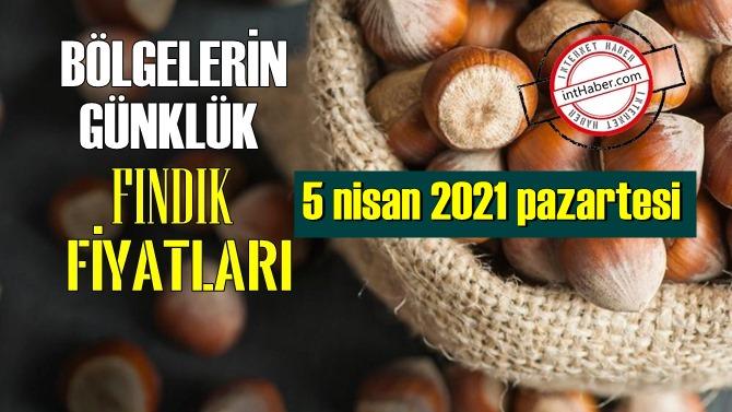 5 nisan 2021 pazartesi Türkiye günlük Fındık fiyatları, Fındık bugüne nasıl başladı