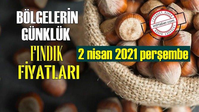 2 nisan 2021 perşembe Türkiye günlük Fındık fiyatları, Fındık bugüne nasıl başladı