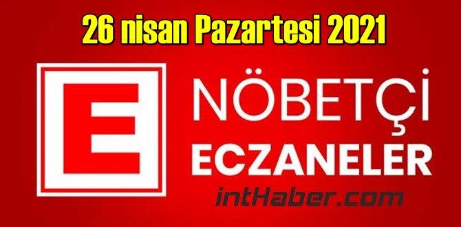 26 nisan Pazartesi 2021 Nöbetçi Eczane nerede, size en yakın Eczaneler listesi