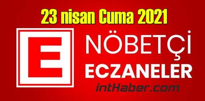 23 nisan Cuma 2021 Nöbetçi Eczane nerede