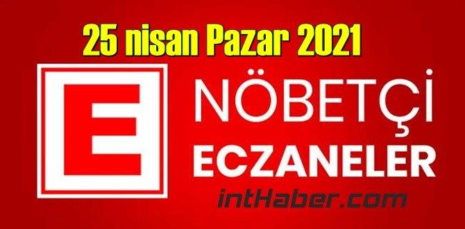 25 nisan Pazar 2021 Nöbetçi Eczane nerede, size en yakın Eczaneler listesi