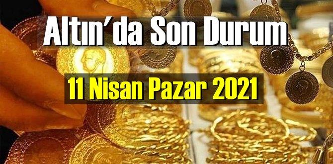 11 Nisan Pazar 2021 Bankalar ve serbest piyasa'da Tam,Gram ve Çeyrek Altın fiyatları