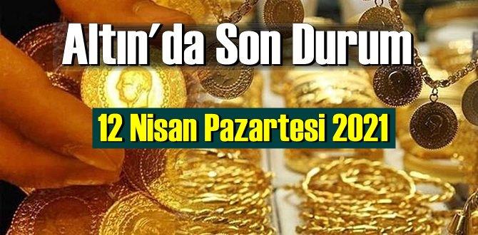 12 Nisan Pazartesi 2021 Bankalar ve serbest piyasa'da Tam,Gram ve Çeyrek Altın fiyatları