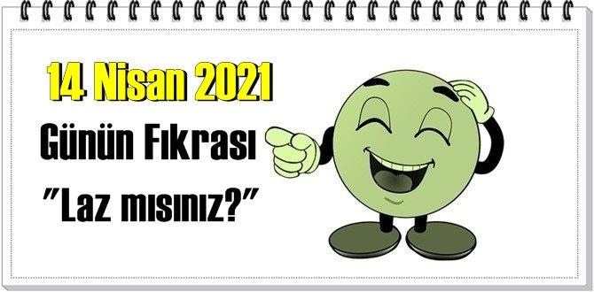 Günün Komik Fıkrası – Laz mısınız?/ 14 Nisan 2021
