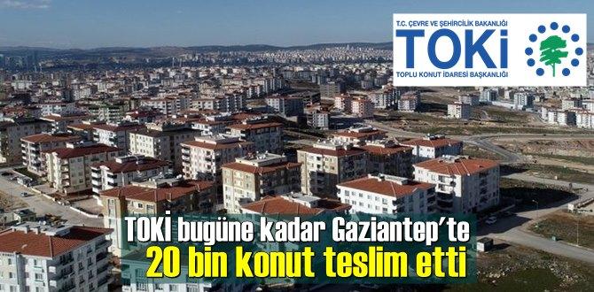 TOKİ bugüne kadar Gaziantep'te 20 bin konut teslim etti