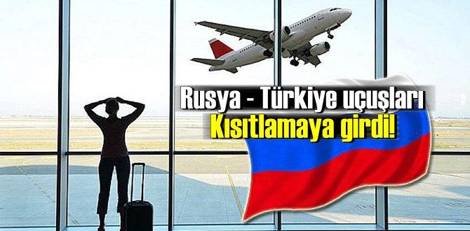 Rusya - Türkiye uçuşları Kısıtlamaya girdi!