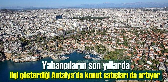 Yabancıların son yıllarda ilgi gösterdiği Antalya'da konut satışları da artıyor