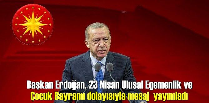 Cumhurbaşkanı Erdoğan'ın gündeme dair 23 Nisan mesajı!