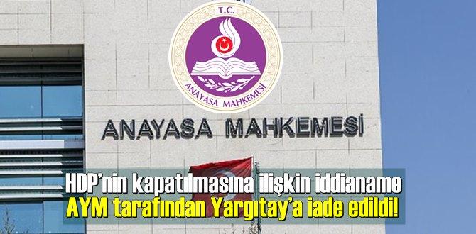 HDP'nin kapatılmasına ilişkin iddianame AYM tarafından Yargıtay'a iade edildi!