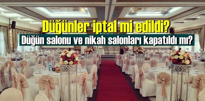 Düğün, nişan, kına, düğün, genel kurul ve toplantılar iptal edildi!