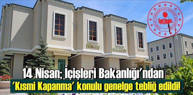 14 Nisan; İçişleri Bakanlığı'ndan 'Kısmi Kapanma' konulu genelge tebliğ edildi!