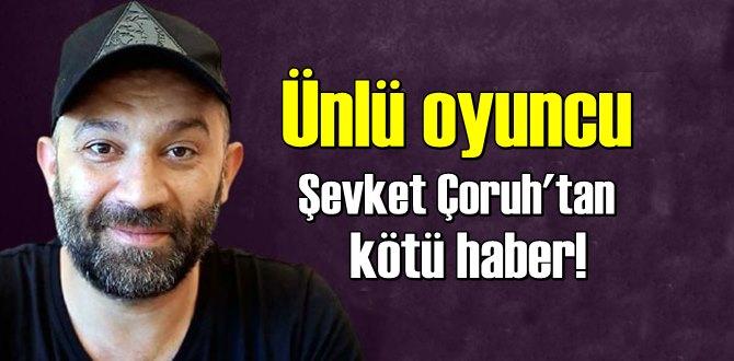 Ünlü oyuncu Şevket Çoruh koronavirüse yakalandığını duyurdu!