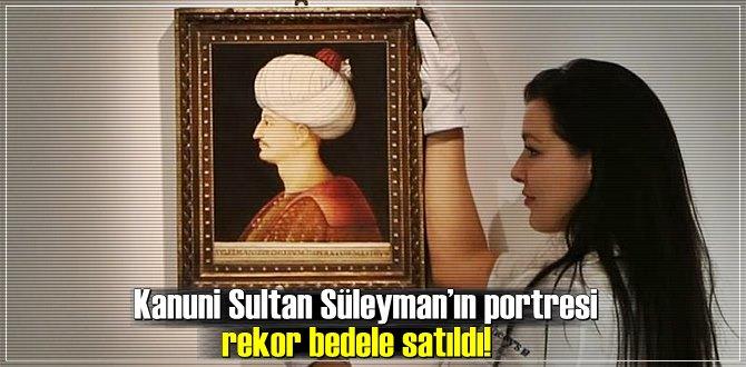 Kanuni Sultan Süleyman'ın portresi rekor bedele satıldı!