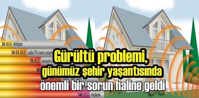 Gürültü problemi, günümüz şehir yaşantısında önemli bir sorun haline geldi