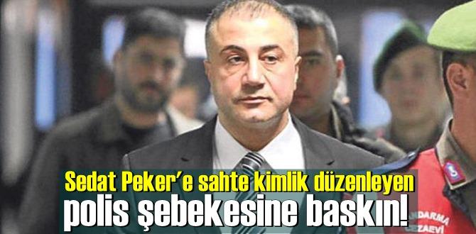 Sedat Peker'e sahte kimlik düzenleyen polis şebekesine baskın!