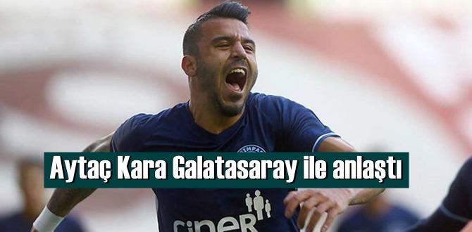 Sözleşmesi sezon sonu bitecek Aytaç Kara, Galatasaray ile El sıkıştı