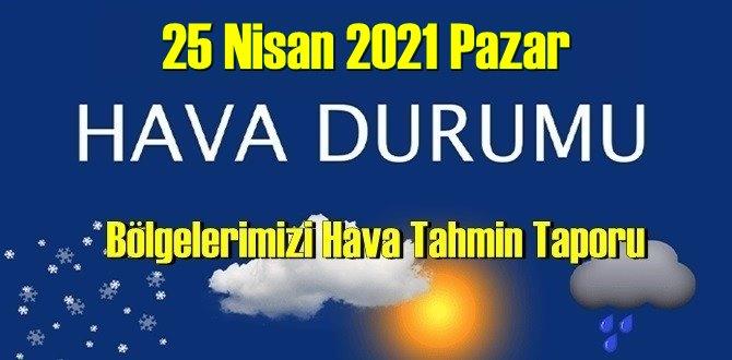 25 Nisan 2021 Pazar Hava durumu açıklandı