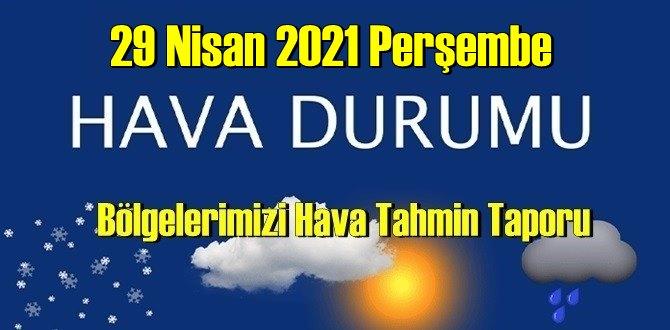 29 Nisan 2021 Perşembe Hava durumu açıklandı,