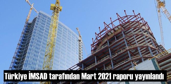 Türkiye İMSAD tarafından Mart 2021 raporu yayınlandı.