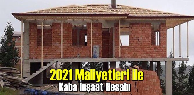 2021 Maliyetleri ile Kaba İnşaat Hesabı