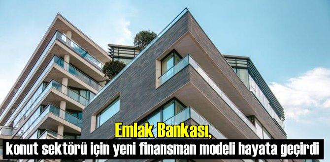 Emlak Bankası, konut sektörü için yeni finansman modeli hayata geçirdi