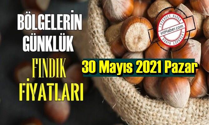 30 Mayıs 2021 Pazar Türkiye günlük Fındık fiyatları