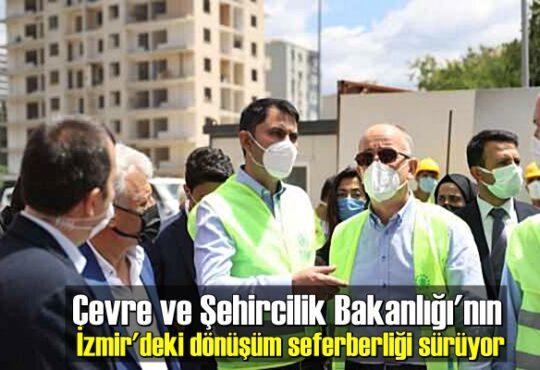 Çevre ve Şehircilik Bakanlığı'nın İzmir'deki dönüşüm seferberliği sürüyor