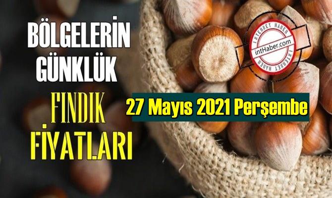 27 Mayıs 2021 Perşembe Türkiye günlük Fındık fiyatları