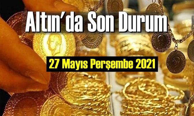 27 Mayıs Perşembe 2021 Bankalar ve serbest piyasa'da Tam,Gram ve Çeyrek Altın fiyatları