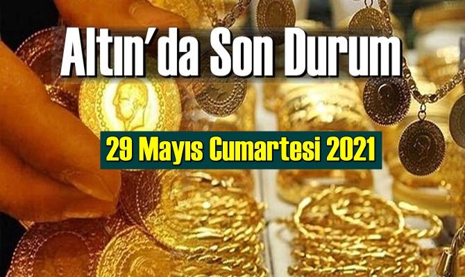 29 Mayıs Cumartesi 2021 Bankalar ve serbest piyasa'da Tam,Gram ve Çeyrek Altın fiyatları