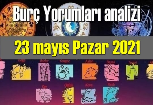 23 mayıs Pazar 2021/ Günlük Burç Yorumları analizi