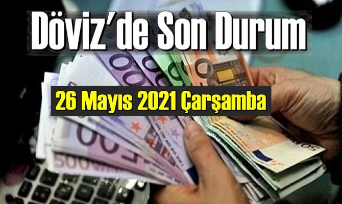 26 Mayıs 2021 Çarşamba Ekonomi'de Döviz piyasası