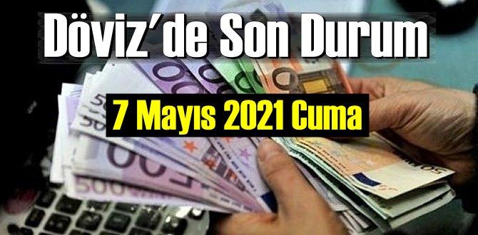 7 Mayıs 2021 Cuma Ekonomi'de Döviz piyasası