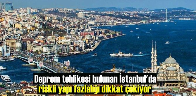 Deprem tehlikesi bulunan İstanbul'da riskli yapı fazlalığı dikkat çekiyor