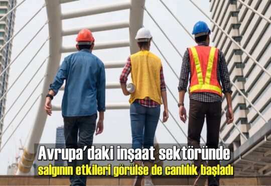 Avrupa'daki inşaat sektöründe salgının etkileri görülse de canlılık başladı