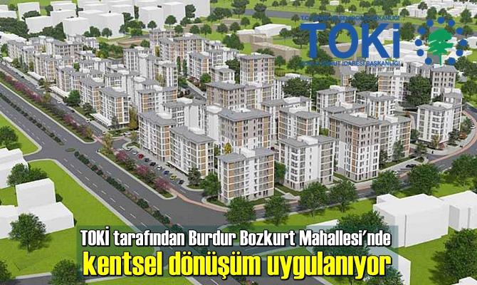 TOKİ tarafından Burdur Bozkurt Mahallesi'nde kentsel dönüşüm uygulanıyor