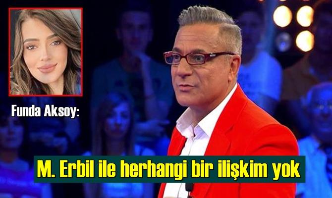 Funda Aksoy: M. Erbil ile herhangi bir ilişkim yok