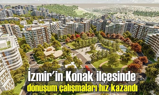 İzmir'in Konak ilçesinde dönüşüm çalışmaları hız kazandı