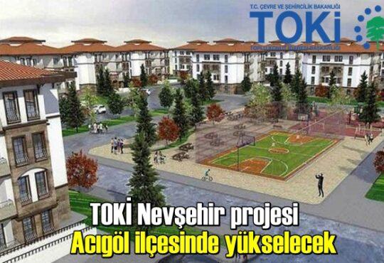 TOKİ Nevşehir projesi Acıgöl ilçesinde yükselecek