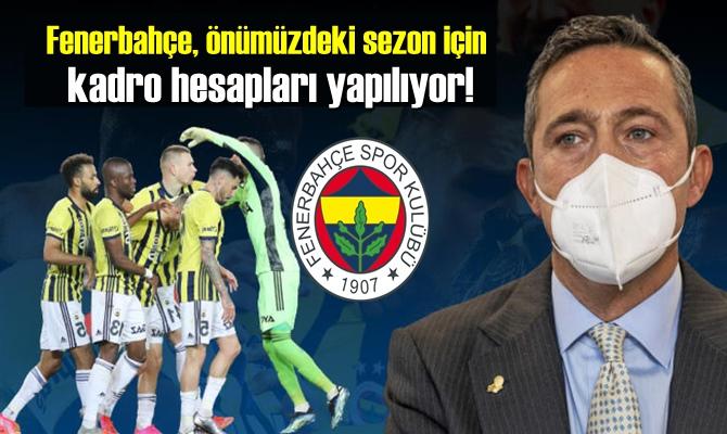 Fenerbahçe, önümüzdeki sezon için kadro hesapları yapılıyor!